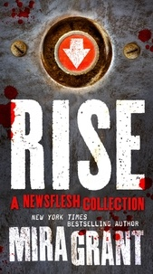 Mira Grant - Rise - The Complete Newsflesh Collection.