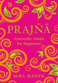Mira Manek - Prajna - Ayurvedic Rituals For Happiness.