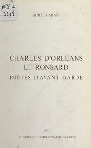 Mira Simian - Charles d'Orléans et Ronsard - Poètes d'avant-garde.