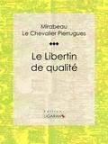 MIRABEAU et P. (Le Chevalier) Pierrugues - Le Libertin de qualité.