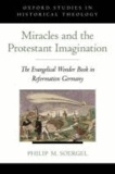 Miracles and the Protestant Imagination - The Evangelical Wonder Book in Reformation Germany.