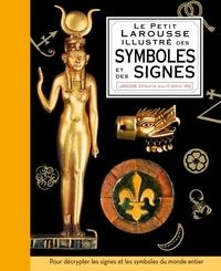 Miranda Bruce-Mitford et Philip Wilkinson - Le Petit Larousse illustré des symboles et des signes.