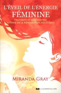 Miranda Gray - L'éveil de l'énergie féminine - Exercices et méditations autour de la Bénédiction de l'utérus.