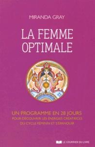 Miranda Gray - La femme optimale - Un programme en 28 jours pour découvrir les énergies créatrices du cycle féminin et s'épanouir.