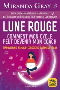 Miranda Gray - Lune Rouge - Comment mon cycle peut devenir mon coach. Empowering female-conscious business (FCB).
