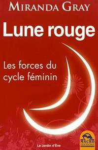 Miranda Gray - Lune rouge - Les forces du cycle féminin.