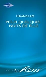 Miranda Lee - Pour quelques nuits de plus (Harlequin Azur).