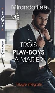Miranda Lee - Trois play-boys à marier : trilogie intégrale - Les tourments d'un play-boy - Pari pour un play-boy - Un play-boy amoureux.