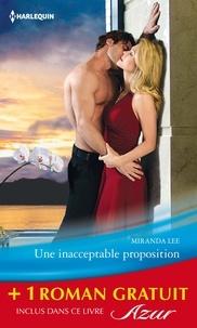 Miranda Lee et Helen Bianchin - Une inacceptable proposition - Un passé obsédant - (promotion).