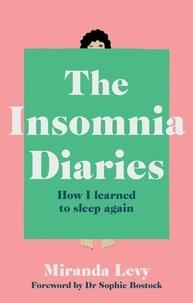 Miranda Levy - The Insomnia Diaries - How I learned to sleep again.