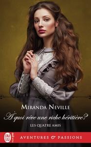 Miranda Neville - Les quatre amis Tome 2 : A quoi rêve une riche héritière ?.