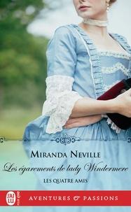 Miranda Neville - Les quatre amis Tome 3 : Les égarements de lady Windermere.