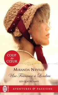 Miranda Neville - Les quatre amis Tome 4 : Une Française à Londres.