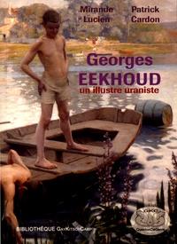 Mirande Lucien et Patrick Cardon - Georges Eekhoud - Un illustre uraniste 1854-1927.