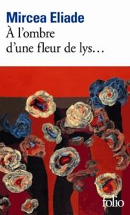 Mircéa Eliade - A l'ombre d'une fleur de lys....
