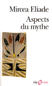 Mircea Eliade - Aspects du mythe.
