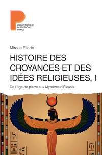 Histoire des croyances et des idées religieuses- Volume 1, De l'âge de pierre aux Mystères d'Eleusis - Mircéa Eliade |