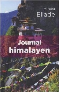 Mircéa Eliade - Journal himalayen - Et autres voyages.