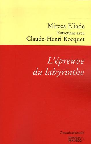 Mircéa Eliade - L'épreuve du labyrinthe.