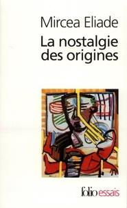 Mircéa Eliade - La nostalgie des origines - Méthodologie et histoire des religions.