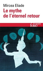 Mircea Eliade - Le Mythe de l'éternel retour - Archétypes et répétition.