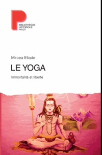 Mircéa Eliade - Le yoga - Immortalité et liberté.
