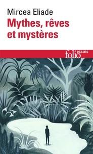 Mircéa Eliade - Mythes, rêves et mystères.