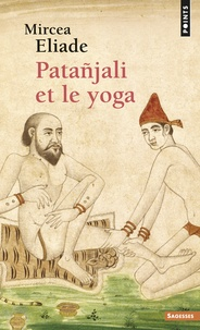 Mircea Eliade - Patañjali et le Yoga.