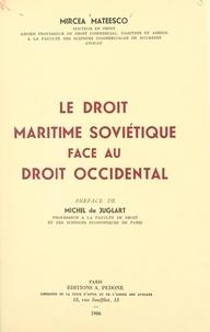 Mircea Mateesco et Michel de Juglart - Le droit maritime soviétique face au droit occidental.
