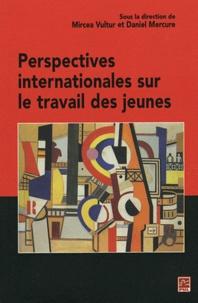 Mircea Vultur et Daniel Mercure - Perspectives internationales sur le travail des jeunes.