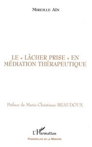Mireille Ain - Le lâcher prise, en médiation thérapeutique.