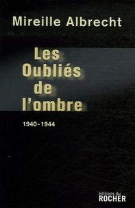 Mireille Albrecht - Les oubliés de l'ombre - 1940-1944.