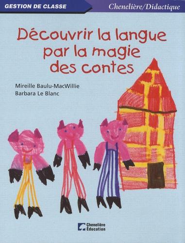Mireille Baulu-MacWillie et Barbara Le Blanc - Découvrir la langue par la magie des contes.