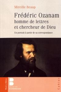 Frédéric Ozanam homme de lettres et chercheur de Dieu- Un portrait à partir de sa correspondance - Mireille Beaup |