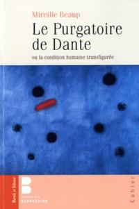Mireille Beaup - Le purgatoire de Dante - Ou la condition humaine transfigurée.