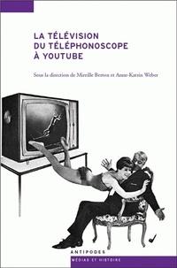 Mireille Berton et Anne-Katrin Weber - La télévision du téléphonoscope à YouTube - Pour une archéologie de l'audiovision.