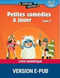 Mireille Blanc et Brigitte Brunet - Petites comédies à jouer - Tome 2 (10/12 ans).