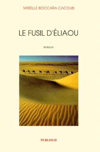 Mireille Boccara-Cacoub - Le fusil d'Eliaou.