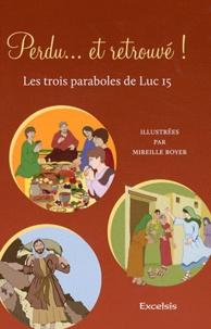 Mireille Boyer - Perdu... et retrouvé ! - Les trois paraboles de Luc 15.