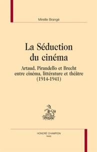 Mireille Brangé - La séduction du cinéma - Artaud, Pirandello et Brecht, entre cinéma, littérature et théâtre (1914-1941).