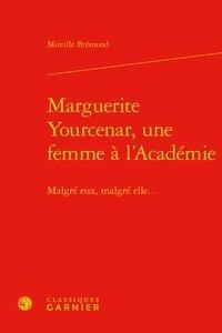 Ucareoutplacement.be Marguerite Yourcenar, une femme à l'Académie - Malgré eux, malgré elle... Image