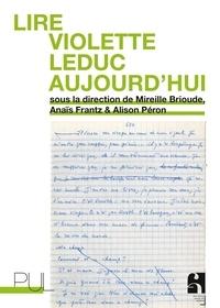 Mireille Brioude et Anaïs Frantz - Lire Violette Leduc aujourd'hui.