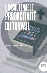 Mireille Bruyère - L'insoutenable productivité du travail.