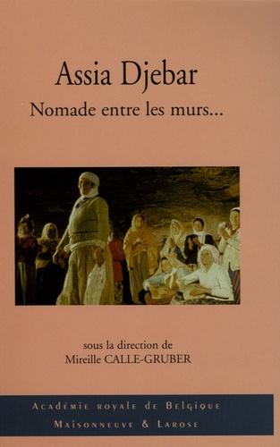 Mireille Calle Gruber - Assia Djebar, Nomade entre les murs... - Pour une poétique transfrontalière.