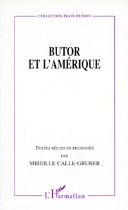 Mireille Calle-Gruber et  Collectif - Butor et l'Amérique - Colloque de Queen's University, [Kingston, Canada, octobre 1996.