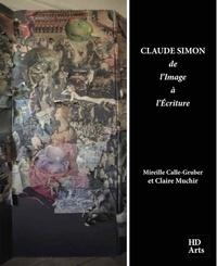 Mireille Calle-Gruber et Claire Muchir - Claude Simon : de l'image à l'écriture.