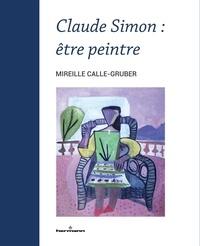 Mireille Calle-Gruber - Claude Simon : être peintre.