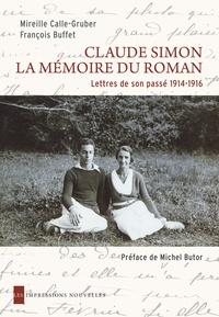 Mireille Calle-Gruber et Françoise Buffet - Claude Simon, la mémoire du roman - Lettres de son passé 1914-1916.