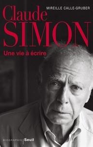 Mireille Calle-Gruber - Claude Simon - Une vie à écrire.
