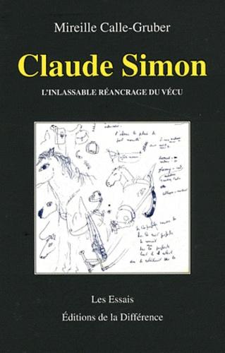 Mireille Calle-Gruber - Claude Simon - L'inlassable réancrage du vécu.